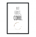 """But First, Coffee."" Plakat"