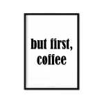 """but first coffee (II)"" Plakat"
