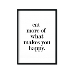 """eat more of what makes you happy (II)"" Plakat"
