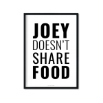 """Joey doesn't share food"" Plakat"