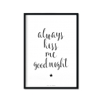 """Always kiss me goodnight"" Plakat"