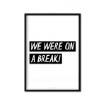 """we were on a break"" Plakat"