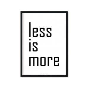 """Less Is More"" Plakat"