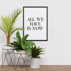 """All we have is now"" Plakat"