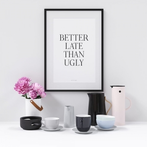 """better late than ugly"" Plakat"