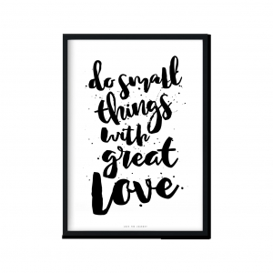 """do small things with great love"" 