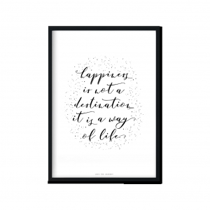 """Happiness is the way of life"" 