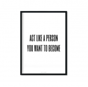 """act like a person you want to become"" Plakat"