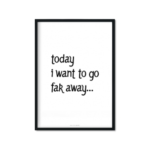 """today I want to go far away"" Plakat"