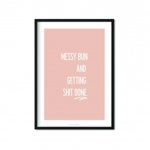 """messy bun and getting shit done"" Plakat"