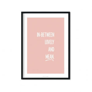 """in-between lovely and mean"" Plakat"