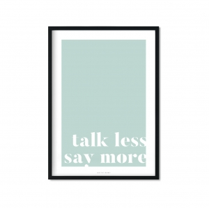 """talk less say more"" Plakat"