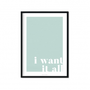 """i want it all"" Plakat"