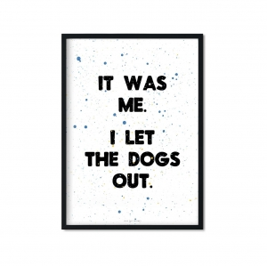 """it was me I let the dogs out"" Plakat"