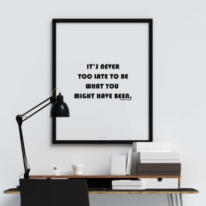 """it's never too late to be what you might have been"" Plakat"