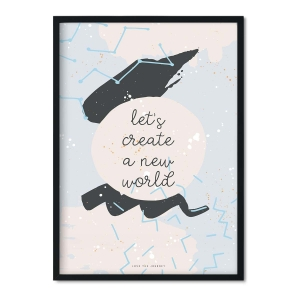 """let's create a new world"" Plakat"
