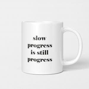 """slow progress is still progress"" Kubek"