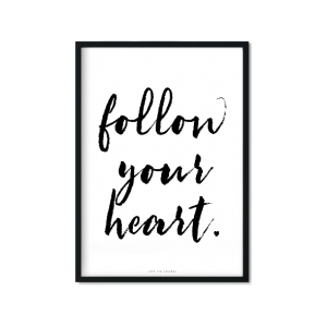 """Follow your heart"" Plakat"