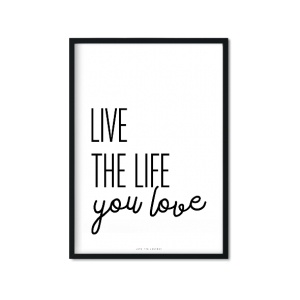 """Live The Life You Love"" Plakat"