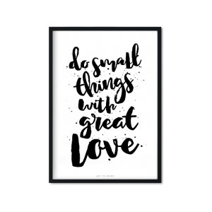 """do small things with great love"" Plakat"
