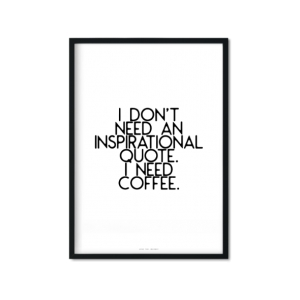 """I don't need an inspirational quote I need coffee"" Plakat"