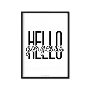 """Hello Gorgeous"" Plakat"