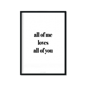 """all of me loves all of you"" Plakat"