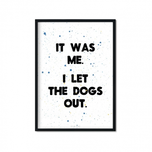[374] it was me i let the dogs out_plakat_love the journey.jpg